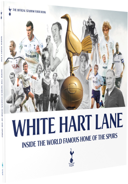White Hart Lane - Inside the World Famous Home of the Spurs